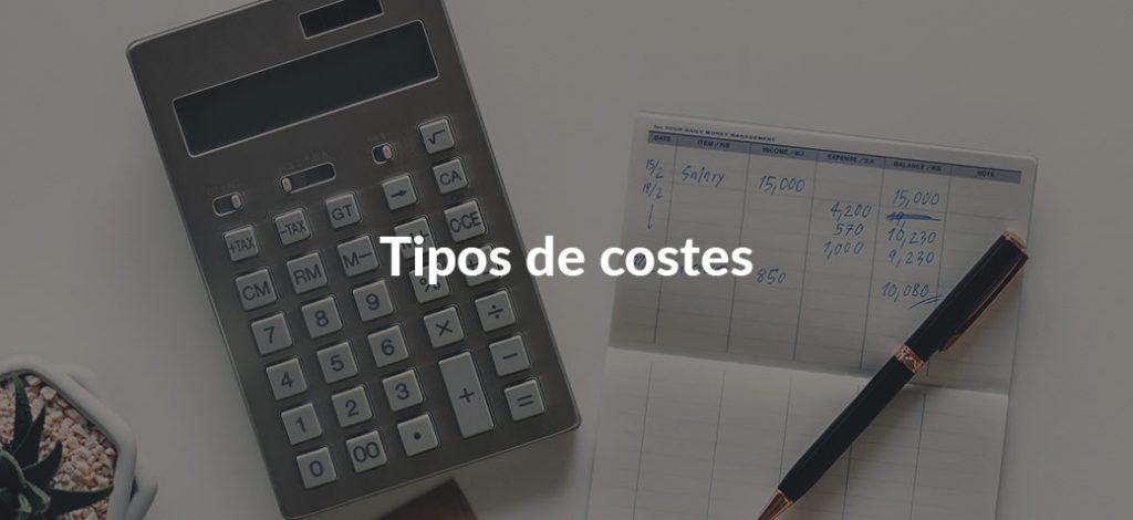 ¿Qué tipos de costes tiene mi empresa y cómo puedo clasificarlos?