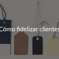 7 consejos para fidelizar clientes y vender más